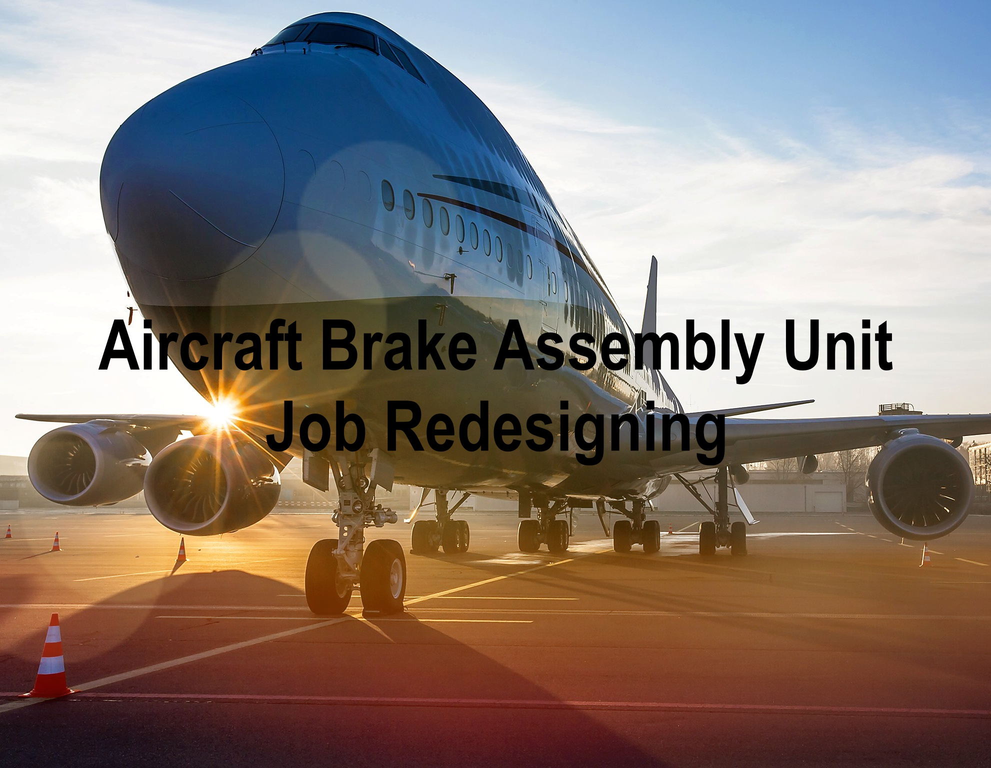 Aircraft Brake Assembly Unit Job Redesigning