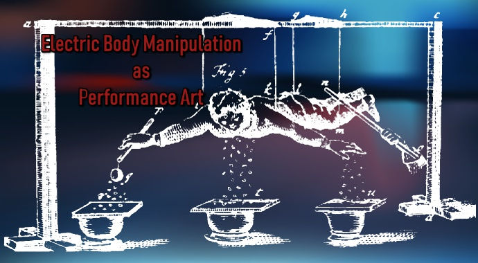 Electric Body Manipulation as Performance Art Reflection Paper