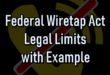 Federal Wiretap Act Legal Limits with Example