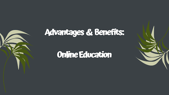 Advantages and Benefits of Online Education Essay