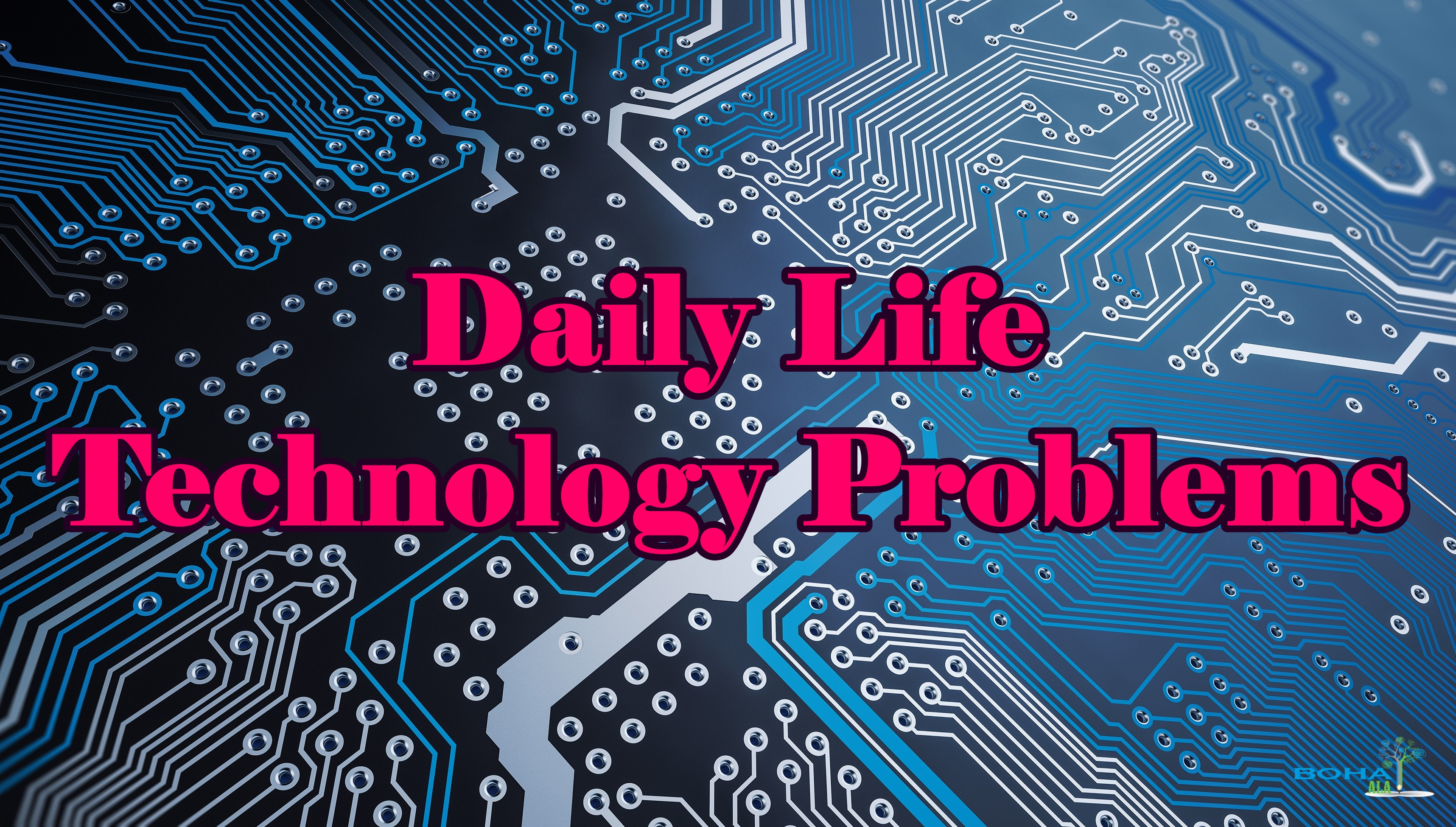 Daily Life Problems Regarding to Technology with Examples