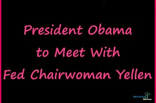 President Obama to Meet With Fed Chairwoman Yellen Article