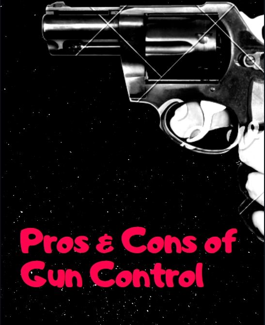 Pros and Cons of Gun Control Essay