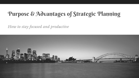 Purpose, benefits and Advantages of Strategic Planning