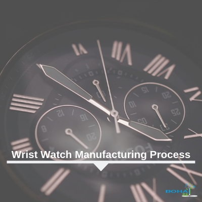 Manufacturing Process of Wrist Watch Report