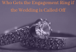 Who Gets the Engagement Ring if the Wedding is Called Off