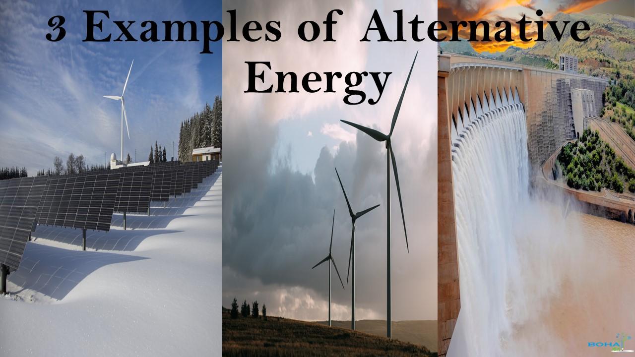 3 Examples of Alternative Energy