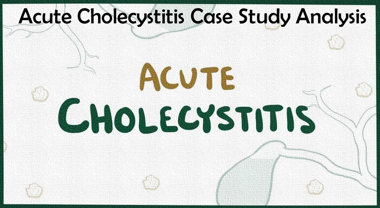 Acute Cholecystitis Case Study Analysis