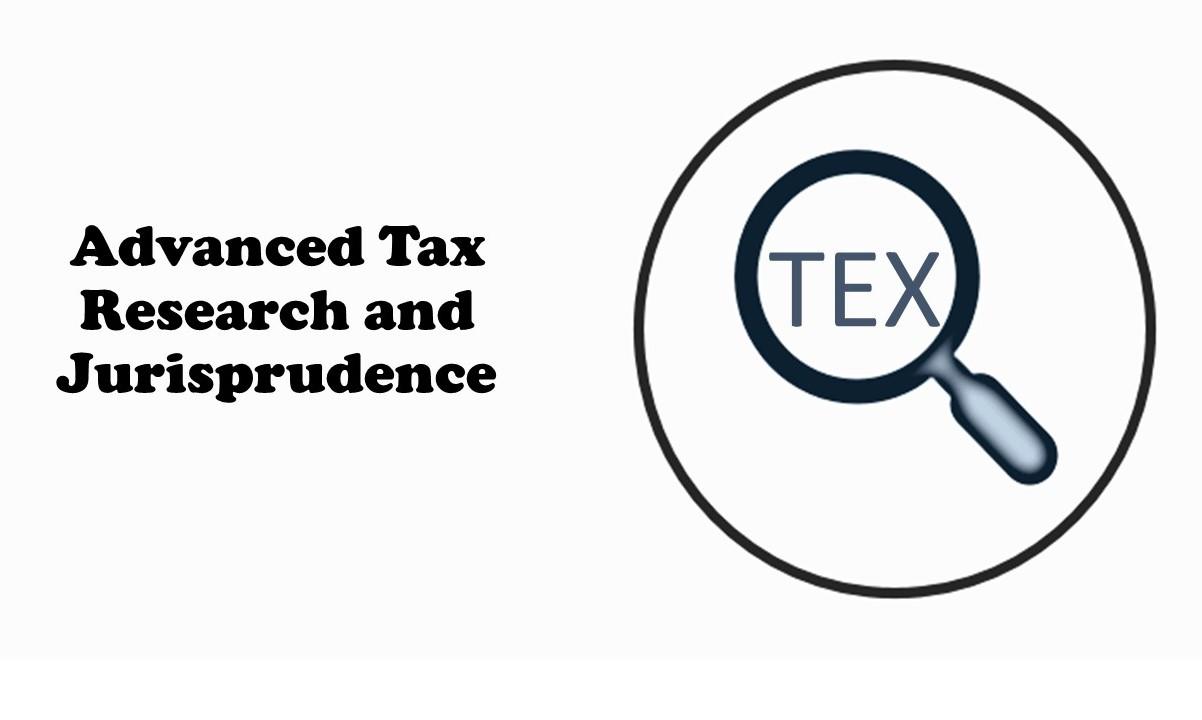 Advanced Tax Research and Jurisprudence