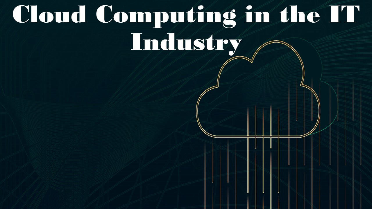 Cloud Computing in the IT Industry