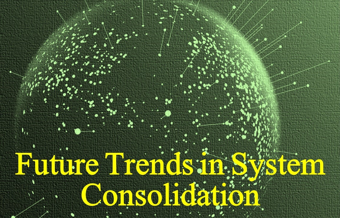 Future Trends in System Consolidation