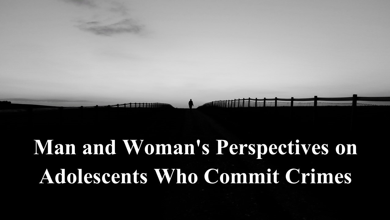 Man and Woman's Perspectives on Adolescents Who Commit Crimes