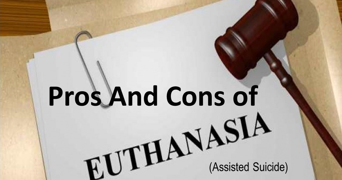 Pros and Cons of Euthanasia (Assisted Suicide)