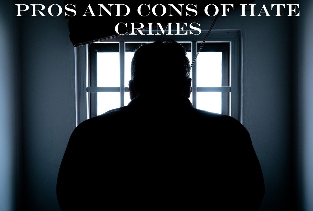 Pros and Cons of Hate Crimes