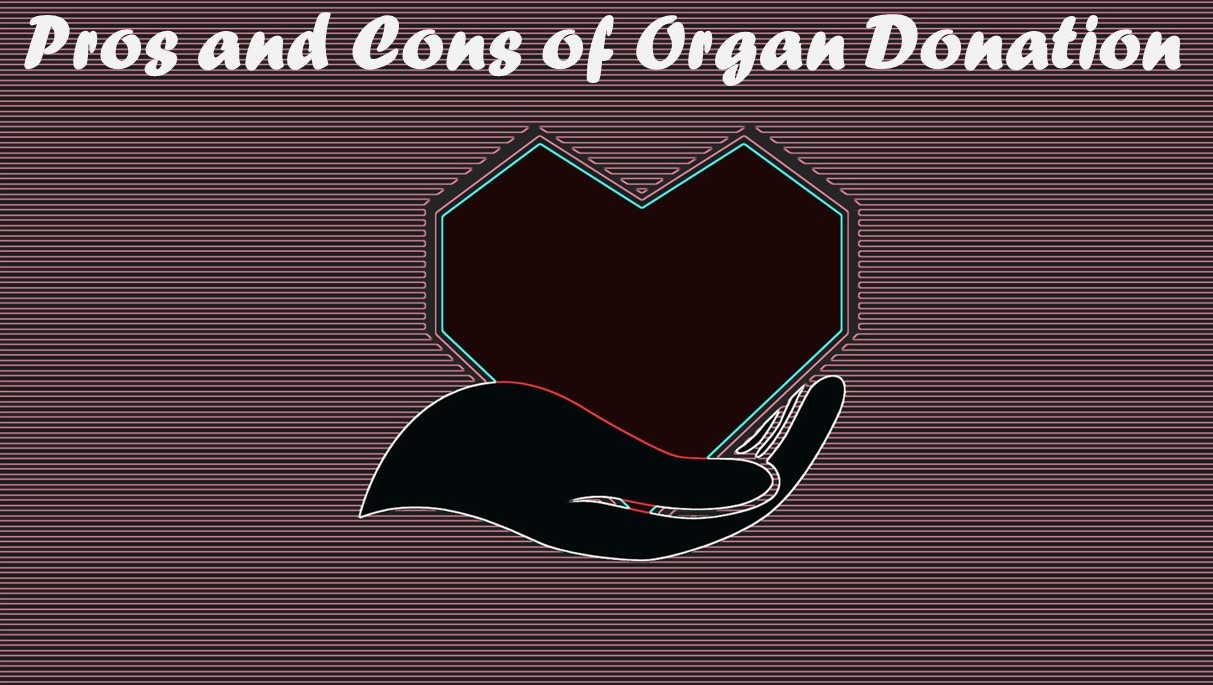 Pros and Cons of Organ Donation