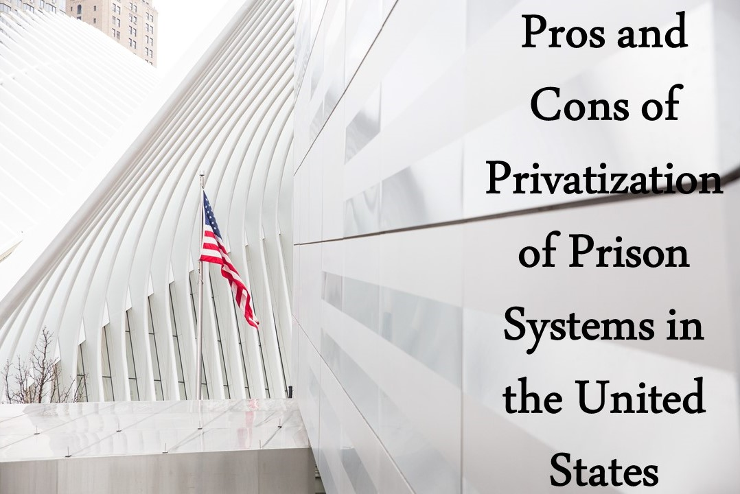 Pros and Cons of Privatization of Prison Systems in the United States