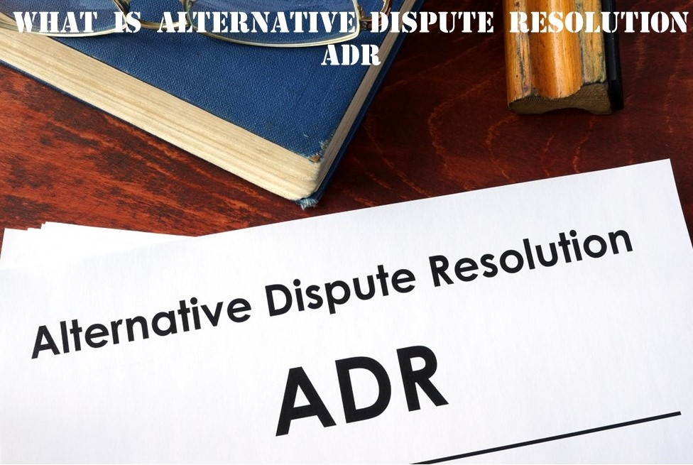 What is Alternative Dispute Resolution ADR