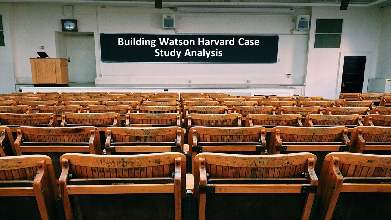 Building Watson Harvard Case Study Solution Analysis