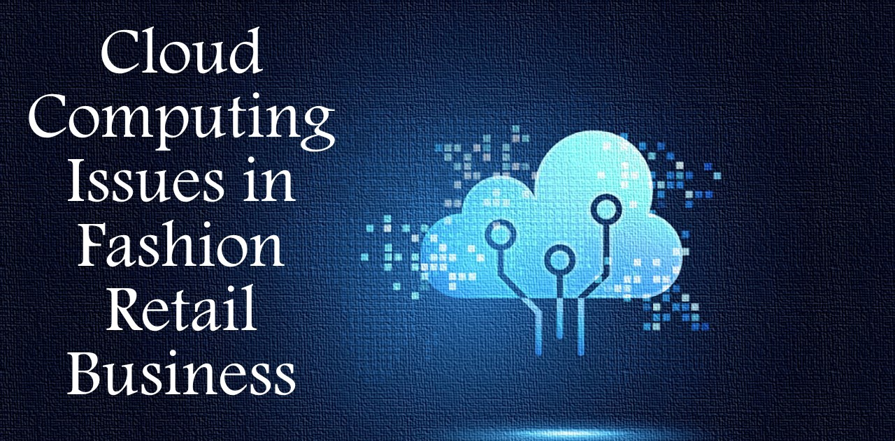 Cloud Computing Issues in Retail Fashion Business