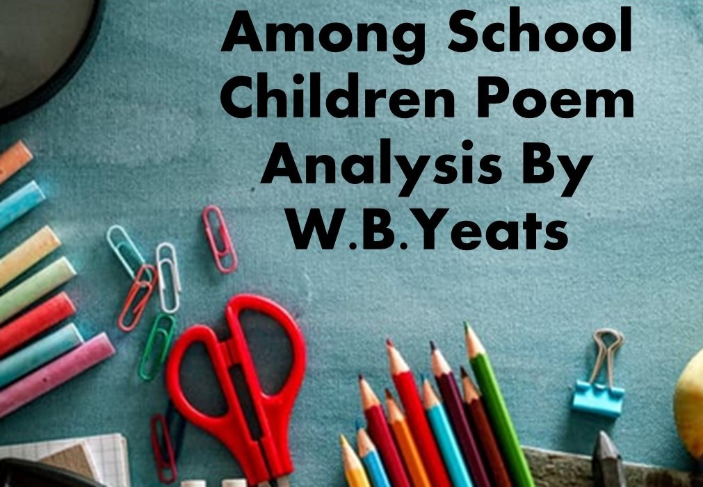 Among School Children Poem Analysis By W.B.Yeats