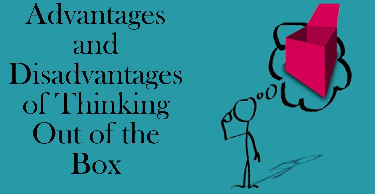 Advantages and Disadvantages of Thinking Out of the Box
