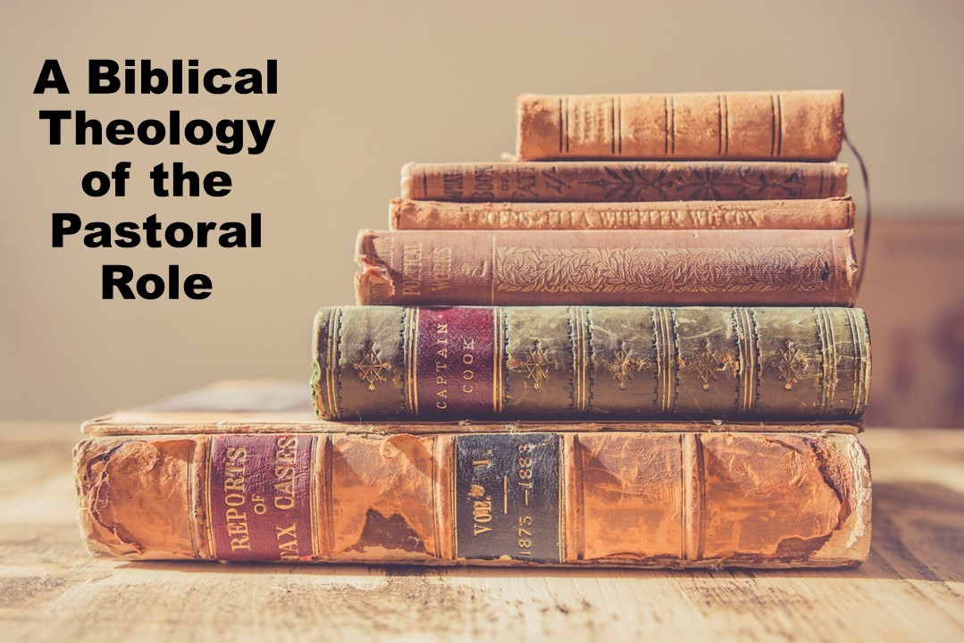 A Biblical Theology of the Pastoral Role