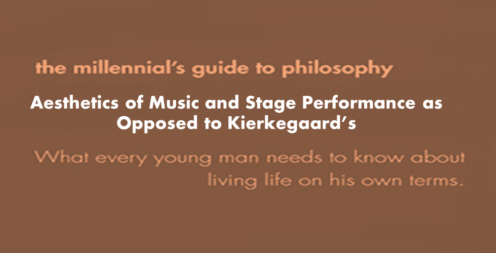 Aesthetics of Music and Stage Performance as Opposed to Kierkegaard's