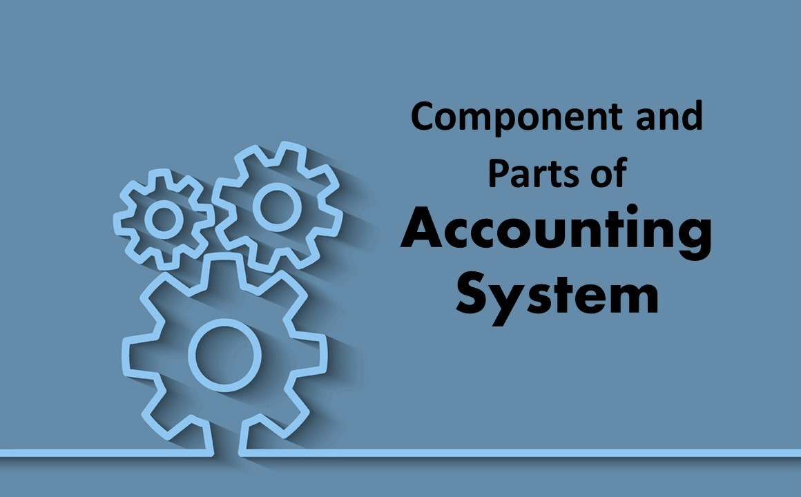 Component and Parts of Accounting System