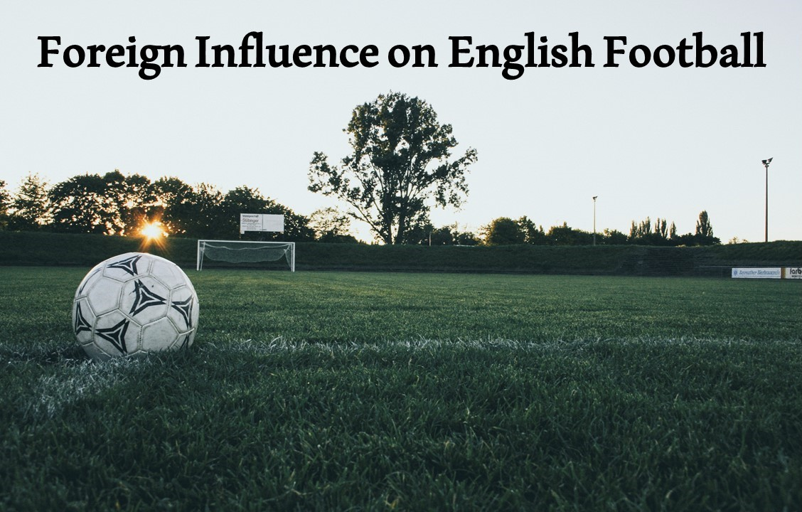 Foreign Influence on English Football