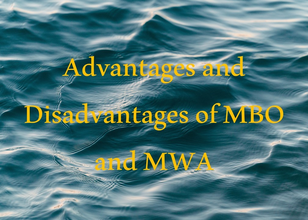 Advantages and Disadvantages of MBO and MWA