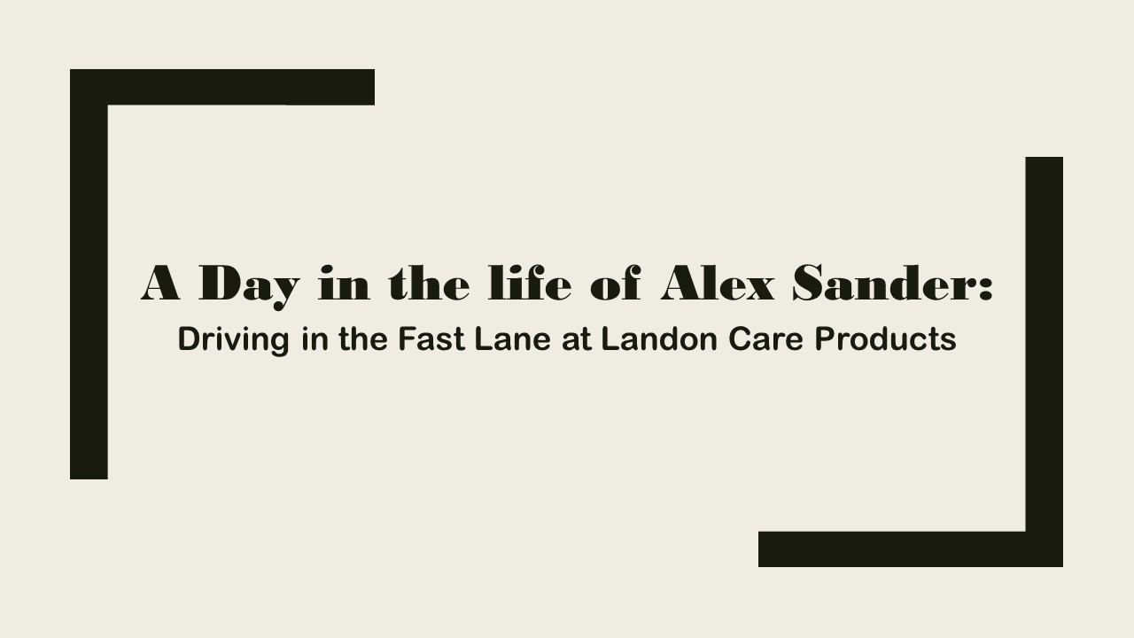A Day in the life of Alex Sander: Driving in the Fast Lane at Landon Care Products